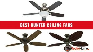 7 Best Hunter Ceiling Fans Reviewed