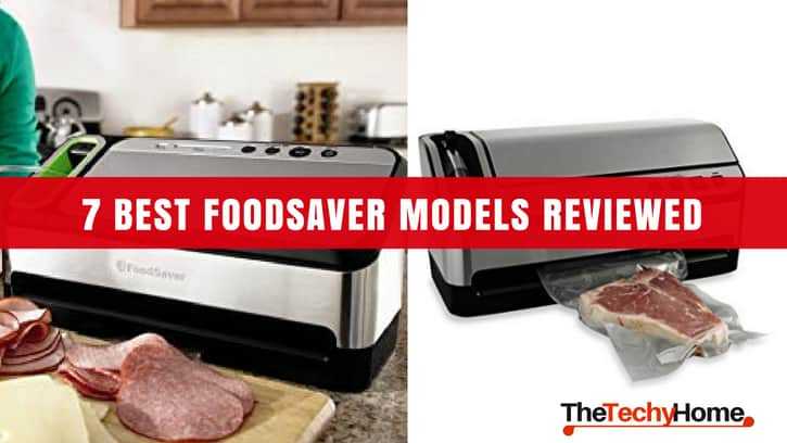 7 Best Foodsaver Models Reviewed