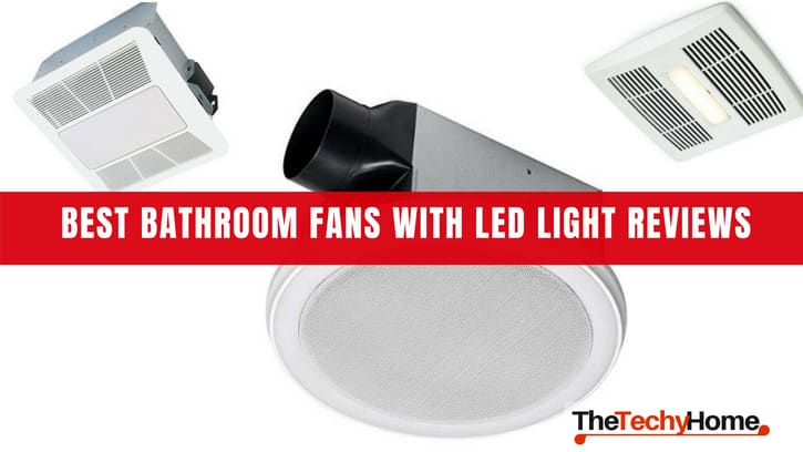 best bathroom fans with led light reviews thetechyhome ForBest Bathroom Fan Light Reviews