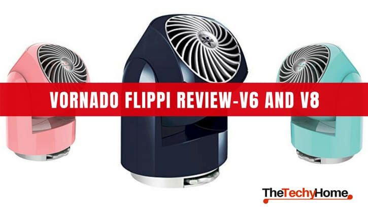 Vornado Flippi Review-V6 And V8- A Cute Desk Fan