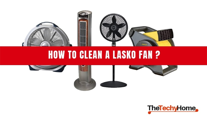 How To Clean a Lasko Fan