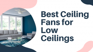 Best_Ceiling_Fans_for_Low_Ceilings