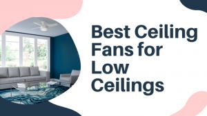 Best_Ceiling_Fans_for_Low_Ceilings