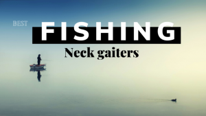 Best_fishing_neck_gaiters